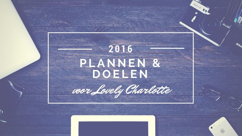 Plannen en doelen voor Lovely Charlotte in 2016