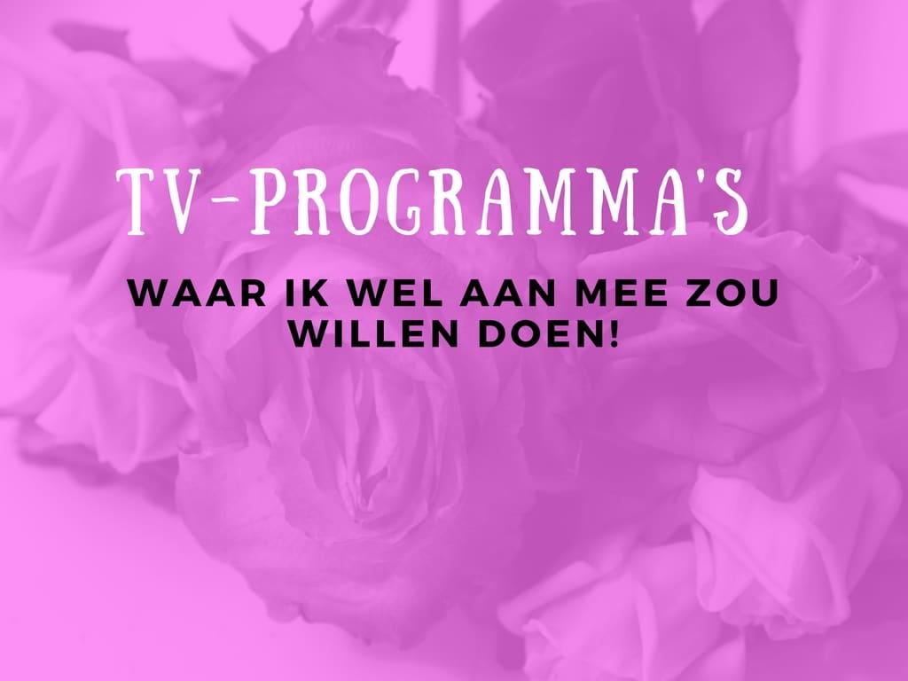 TV-Programma's waar ik wel aan mee zou willen doen!